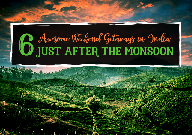 6 Awesome Weekend Getaways in India to Visit Just After the Monsoon